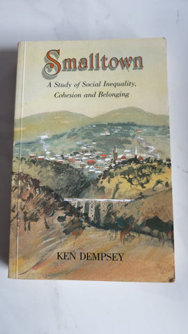 Smalltown by Ken Dempsey, A Study of Social Inequality, Cohesion and Belonging