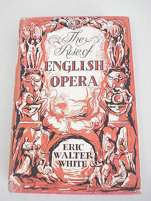 The Rise of English Opera by Eric Walter White, 1st Ed, HC DJ, Benjamin Britten