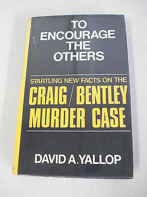 To Encourage the Others by David A Yallop, 1st Ed, HC DJ, Craig Bentley Murder