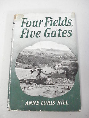 Four Fields, Five Gates by Anne Loris Hill, 1st Ed, HC DJ, Wales Farmhouse Welsh