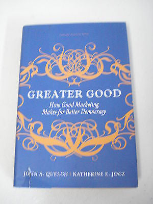 Greater Good by John A Quelch, SIGNED, 1st Ed, Katherine A Jocz, Marketing