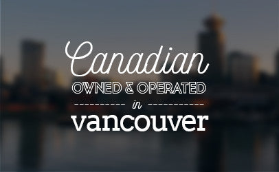 Canadian owned & operated in Vancouver
