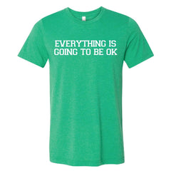 Adult Everything Is Going To Be Okay Short Sleeve Tee