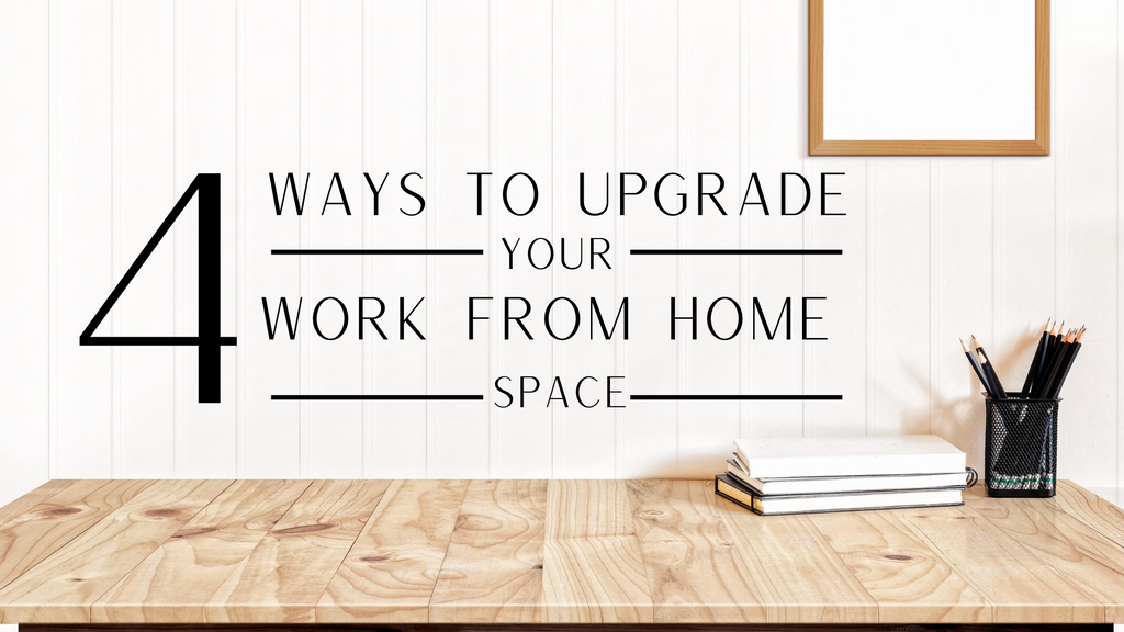 4 Ways to Upgrade Your Work From Home Space text image