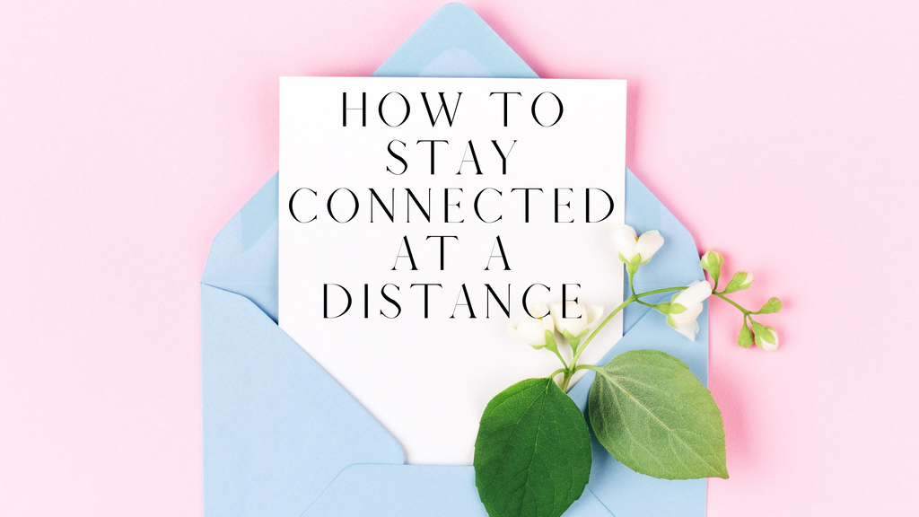 How to Stay Connected At A Distance blog post