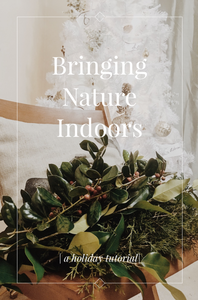 Holiday Tutorial: Bringing Nature Indoors