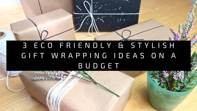 3 Eco Friendly & Stylish gift wrapping ideas on a budget