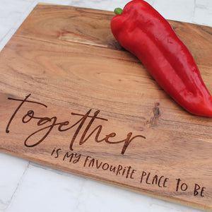 Wooden chopping board engraved with the quote together is my favourite place to be
