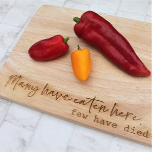 Many Have Eaten Here, Few Have Died - Wooden Chopping Board
