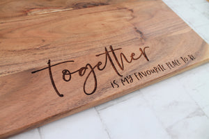 Wooden chopping board for mothers day, engraved with the phrase together is my favourite place to be