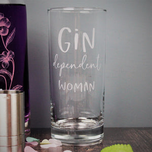 Gin lovers glass engraved with the phrase gin dependent woman. an ideal birthday gift for her