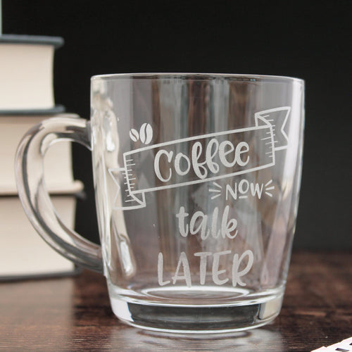 Coffee Now Talk Later - Glass Mug
