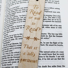 To Read or Not To Read? That is a Silly Question - Wooden Bookmark