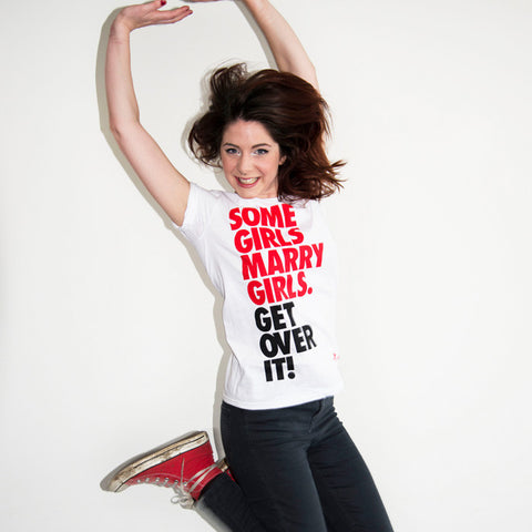 Some Girls Marry Girls. Get Over it! t-shirt
