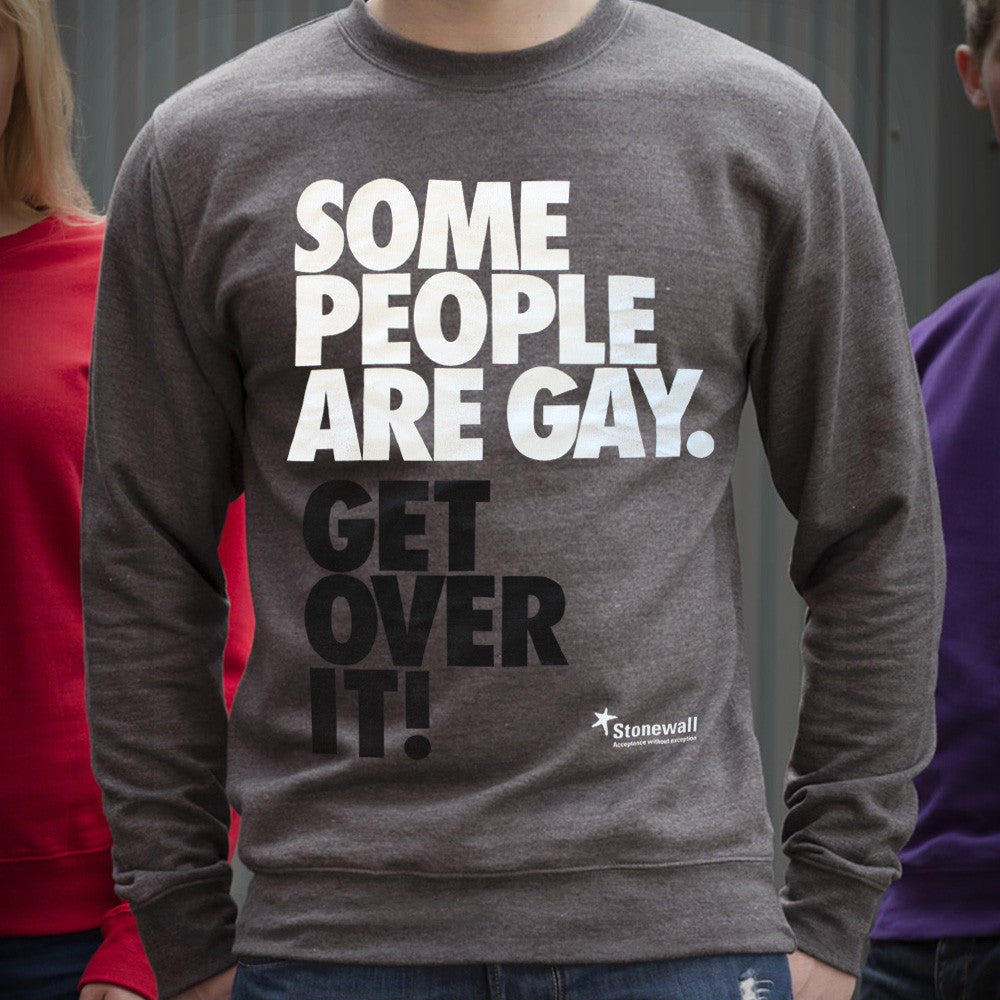 Some People are Gay. Get Over it! sweatshirt
