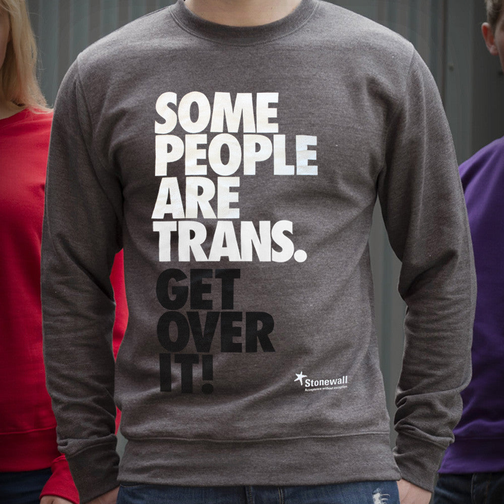 Some People are Trans. Get Over it! sweatshirt