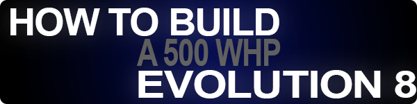 How to build a 500whp Evolution 8 | Everything you need to