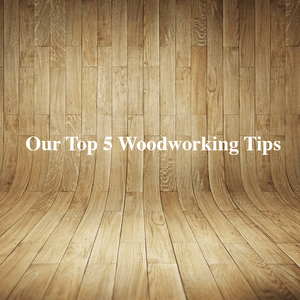 Our Top 5 Woodworking Tips for More Efficient and Rewarding Results
