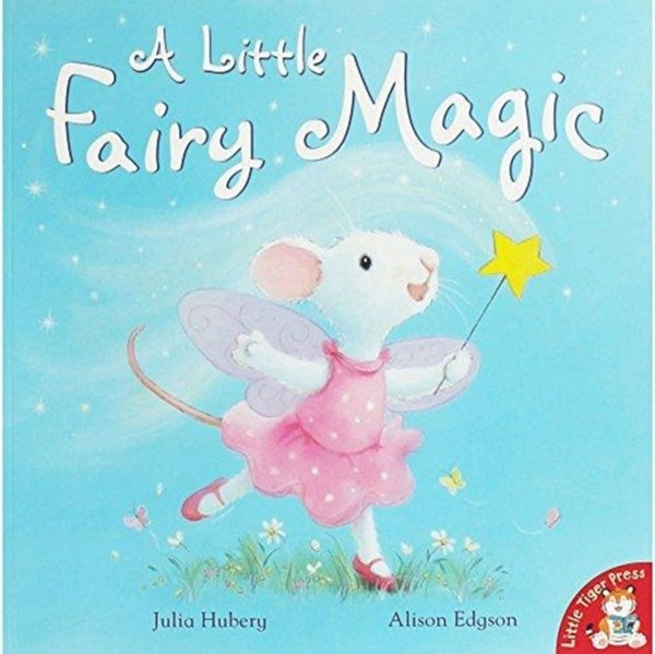 A Little Fairy Magic by Julia Hubert and Alison Edgson