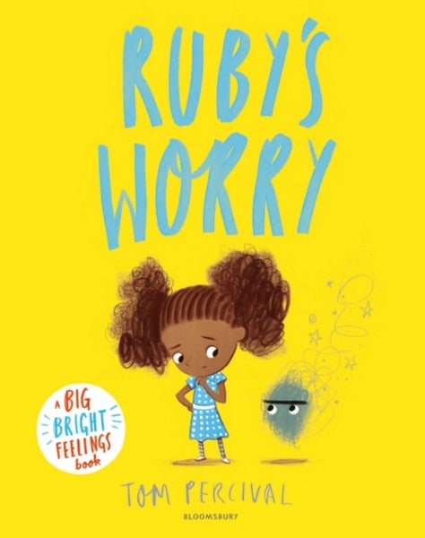 Ruby's Worry : A Big Bright Feelings Book - by Tom Percival