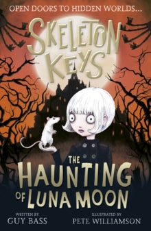 Skeleton Keys: The Haunting of Luna Moon by Guy Bass