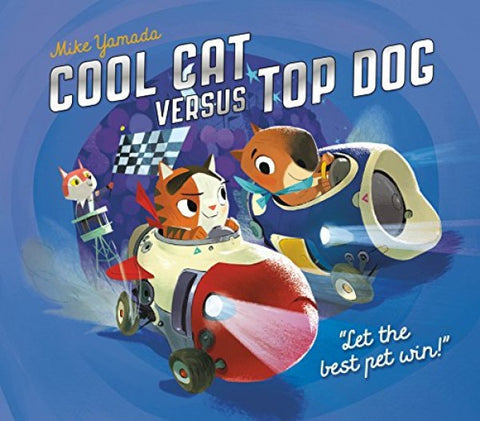 Cool Cat Versus Top Dog - picture book by Mike Yamada