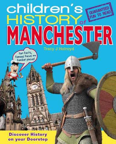 Children's History of Manchester by Tracy J Holroyd - Children's Book