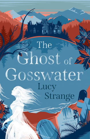 The Ghost of Gosswater - by Lucy Strange