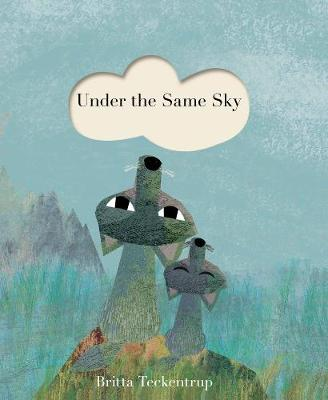 Under the Same Sky by Britta Teckentrup - children's book