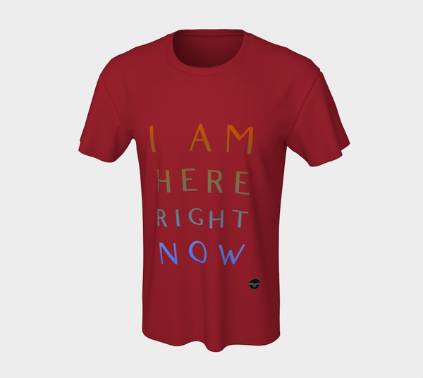 I Am Here Right Now - 8 Colors Available