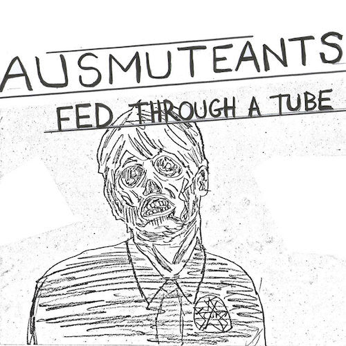 "Ausmuteants - Fed Through A Tube - 7"" - Total Punk - TPR-27"