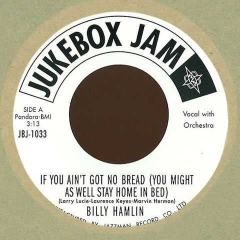 "Billy Hamlin - If You Ain't Got No Bread (You Might As Well Stay Home in Bed) - 7"" - Jukebox Jam - JBJ-1033"