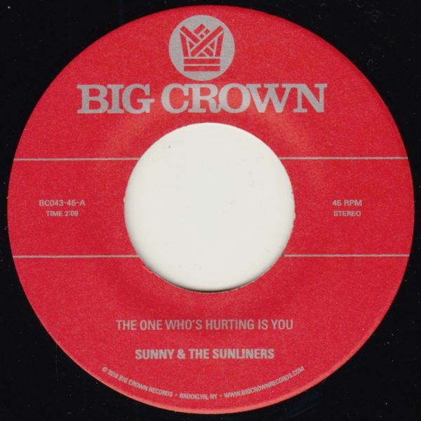 "Sunny & the Sunliners - The One Who's Hurting Is You - 7"" - Big Crown Records - BC043-45"