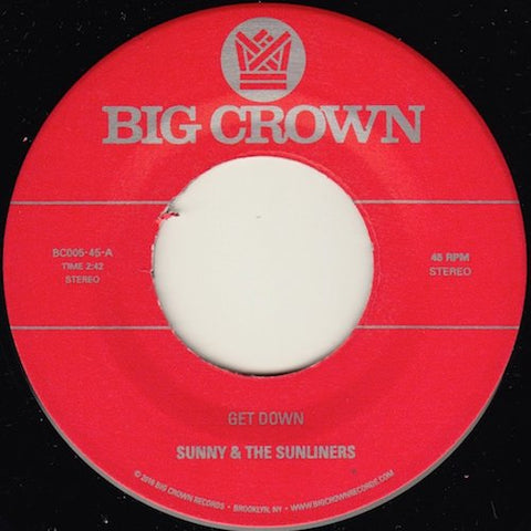 "Sunny & the Sunliners - Get Down - 7"" - Big Crown Records - BC005-45"