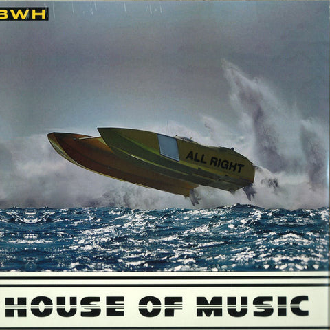 "B.W.H. - All Right - 12"" - House Of Music - HM 1011"