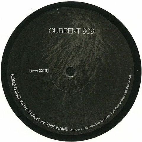 "Current 909 - Something With Black in the Name - 12"" - aufnahme + wiedergabe - [a+w XXIII]"