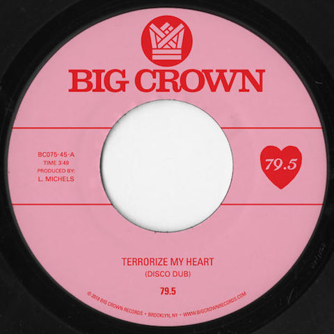 "79.5 - Terrorize My Heart (Disco Dub) - 7"" - Big Crown Records - BC075-45"