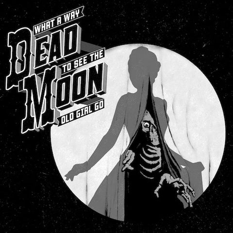Dead Moon - What a Way to See the Old Girl Go - LP - Voodoo Doughnut Recordings - VDR1704