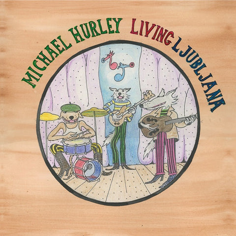 Michael Hurley - Living Ljubljana - LP - Feeding Tube Records - FTR 386LP - PREORDER