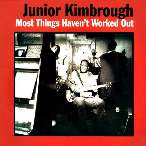 Junior Kimbrough - Most Things Haven't Worked Out - LP - Fat Possum Records - 80309-1
