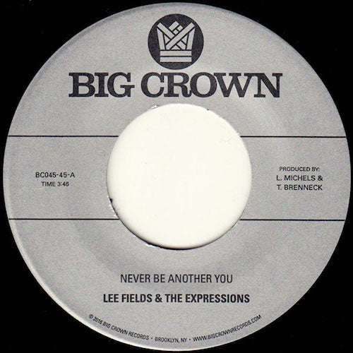 "Lee Fields & the Expressions - Never Be Another You - 7"" - Big Crown Records - BC045-45"