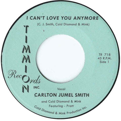 "Carlton Jumel Smith - I Can't Love You Anymore - 7"" - Timmion Records - TR-718"
