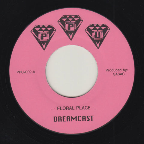 "Dreamcast - Floral Place - 7"" - Peoples Potential Unlimited - PPU-092"