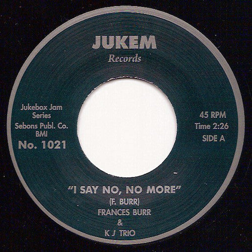 "Frances Burr & KJ Trio - I Say No, No More - 7"" - Jukem Records - JBJ1021"
