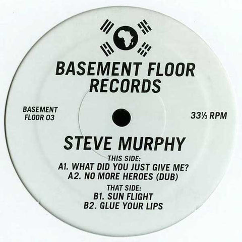 "Steve Murphy - What Did You Just Give Me? - 12"" - Basement Floor - Widdle-003"