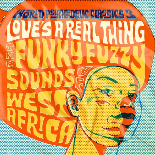 VA - World Psychedelic Classics 3: Love's A Real Thing - The Funky Fuzzy Sounds of West Africa - 2xLP - Luaka Bop - 6808990052-1-0
