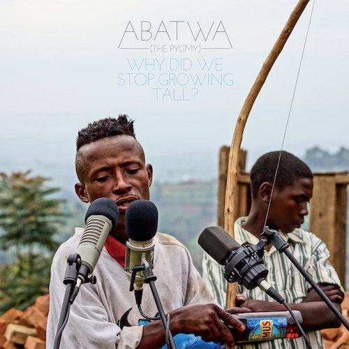 Abatwa (the Pygmy) - Why Did We Stop Growing Tall? - LP - Glitterbeat - GBLP049