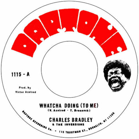 "Charles Bradley and the Inversions - Whatcha Doing (To Me) - 7"" - Daptone Records - DAP-1115"