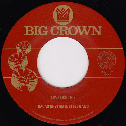 "Bacao Rhythm & Steel Band - Love Like This - 7"" - Big Crown Records - BC004-45"