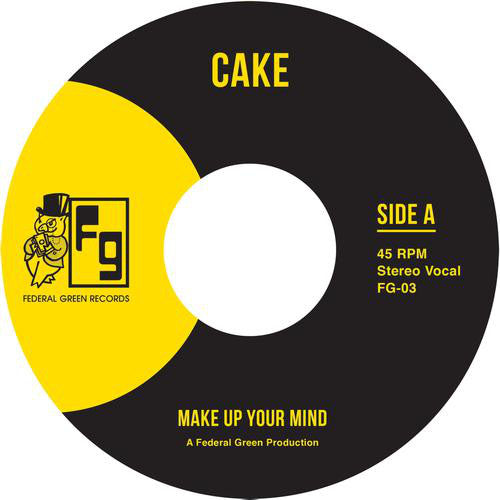 "Cake - Make Up Your Mind / Let Your Body Go - 7"" - Federal Green Records - FG-003"